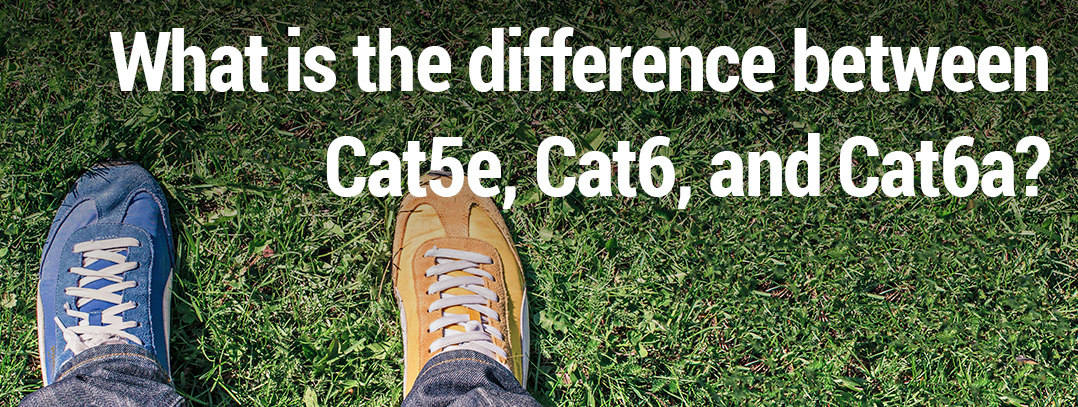 Difference between Cat5e Cat6 Cat6A